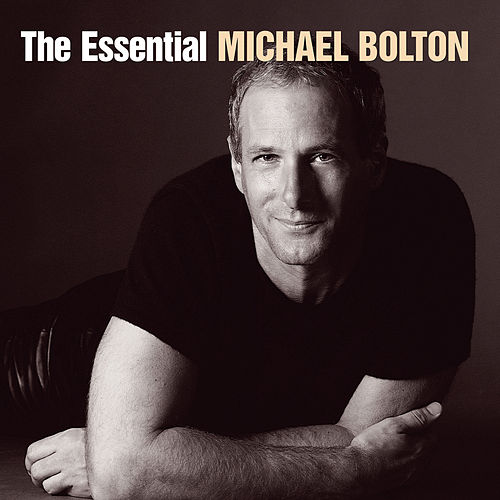 The Essential Michael Bolton de Michael Bolton