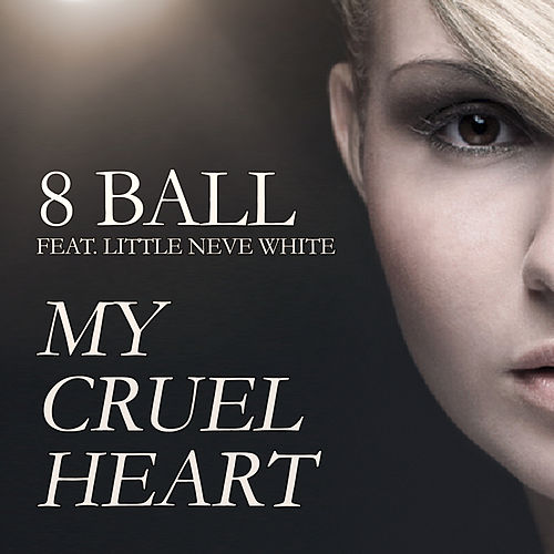My Cruel Heart Feat. Little Neve White von 8Ball