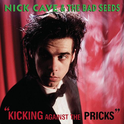 Kicking Against The Pricks (2009 Remastered Version) by Nick Cave