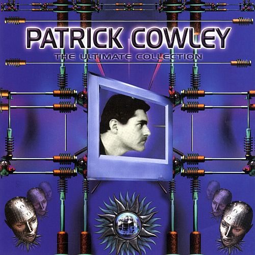 Patrick Cowley: The Ultimate Collection by Patrick Cowley