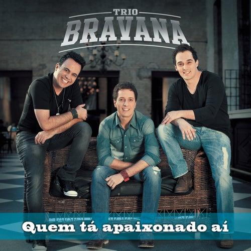Quem Tá Apaixonado Aí? de Trio Bravana