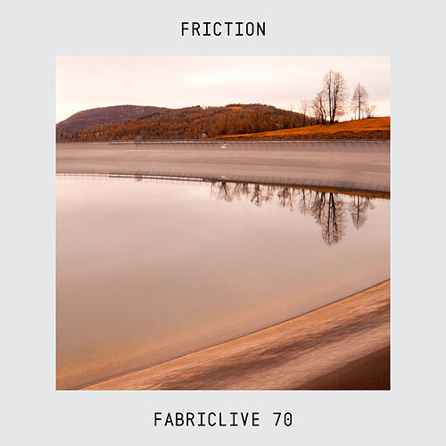 Fabriclive 70: Friction by Various Artists