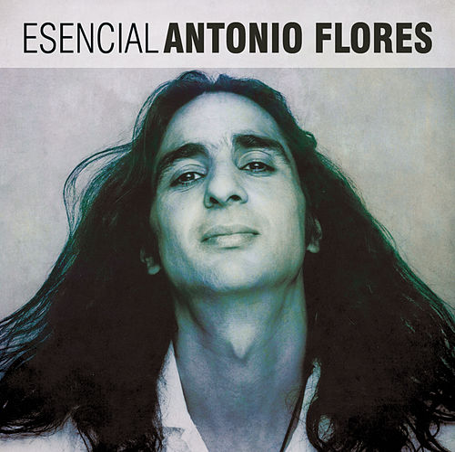 Esencial Antonio Flores de Antonio Flores