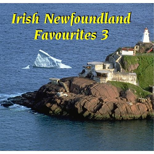 Irish Newfoundland Favourites 3 by Various Artists