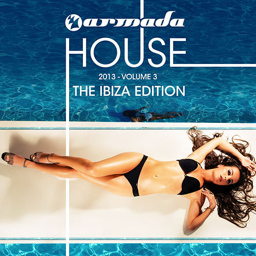 Armada House 2013-03 (The Ibiza Edition) von Various Artists