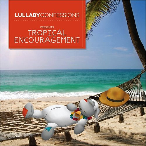 Lullaby Confessions Presents: Tropical Encouragement by Various Artists