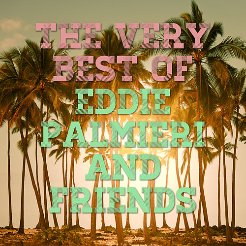 The Best of Eddie Palmieri and Friends de Eddie Palmieri