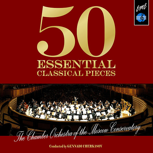 50 Essential Classical Pieces by the Chamber Orchestra of the Moscow Conservatory by Various Artists