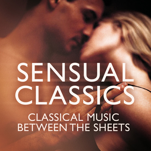 Sensual Classics: Classical Music Between The Sheets de Various Artists