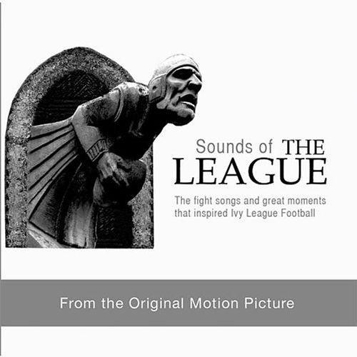 Ivy League Fight Songs & Historic Football Moments (Sounds of 'the League' Soundtrack) by Various Artists