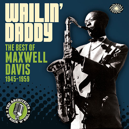 Wailin' Daddy: The Best Of Maxwell Davis 1945-1959 von Various Artists