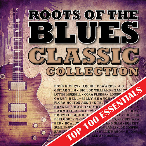 Roots of the Blues - Top 100 Essentials Classic Collection by Various Artists