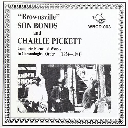 Complete Recorded Works in Chronological Order by Brownsville Son Bonds/Pickett