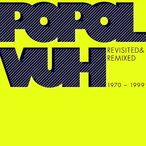 Revisited & Remixed 1970-1999 by Popol Vuh