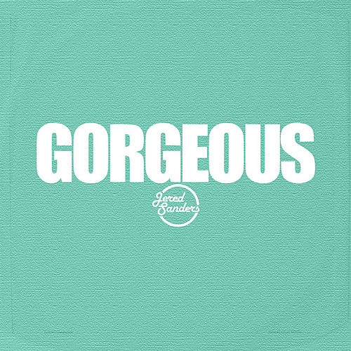 Gorgeous - Single by Jered Sanders