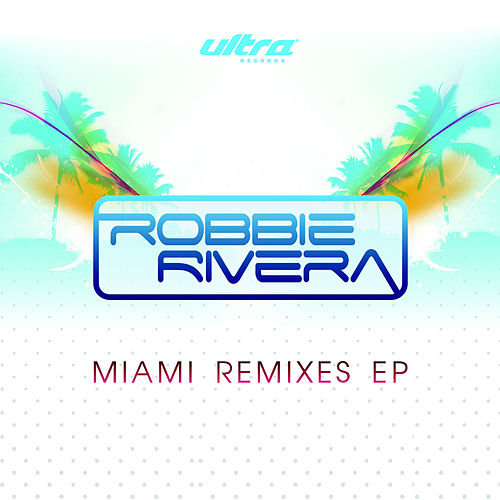 Miami Remixes EP van Robbie Rivera