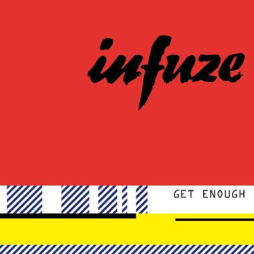 Get Enough von Infuze