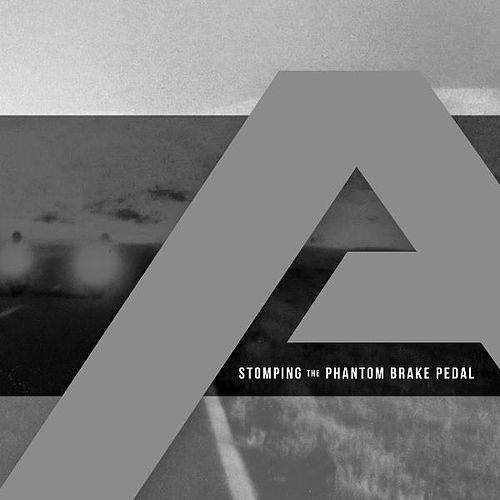 Stomping the Phantom Brake Pedal by Angels & Airwaves
