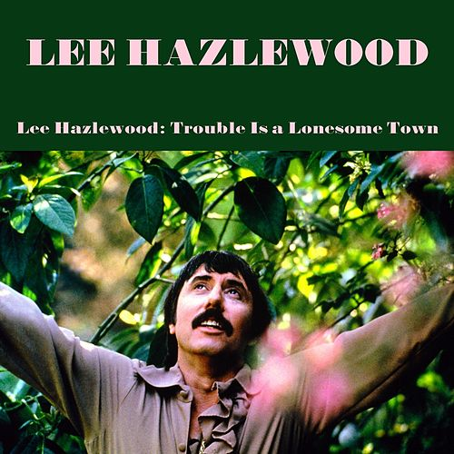 Trouble Is a Lonesome Town von Lee Hazlewood
