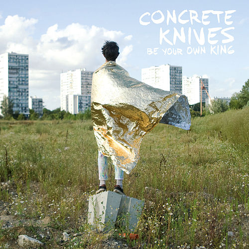 Be Your Own King von Concrete Knives