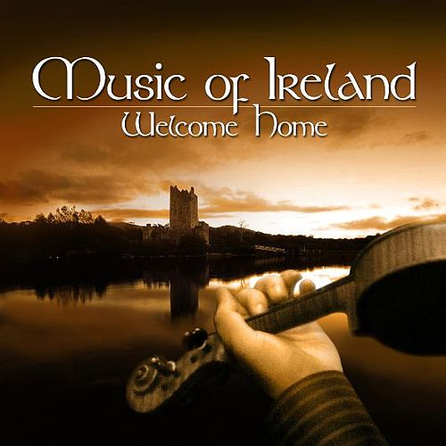 Music of Ireland - Welcome Home von Various Artists