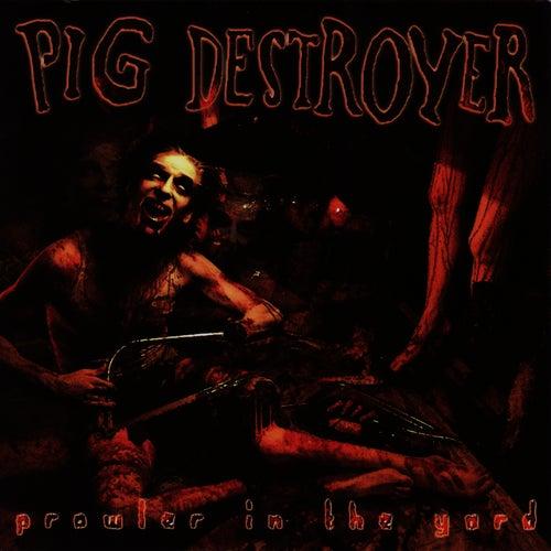 Prowler In The Yard de Pig Destroyer