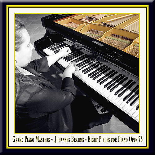 Grand Piano Masters - Brahms: Eight Pieces for Piano Opus 76 / Acht Klavierstücke Op.76 by Castle Concerts