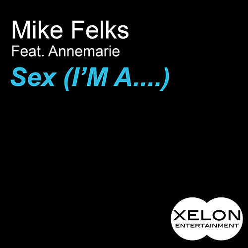 Sex (Im A...) by Mike Felks