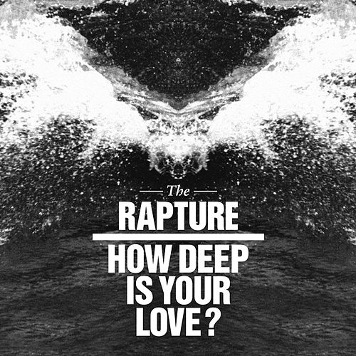 How Deep Is Your Love? de The Rapture