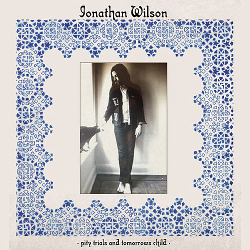 Pity, Trials And Tomorrow's Child von Jonathan Wilson