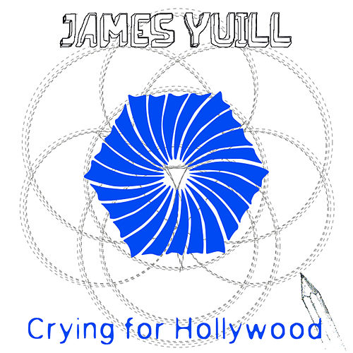 Crying For Hollywood de James Yuill