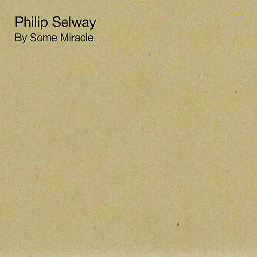 By Some Miracle de Philip Selway