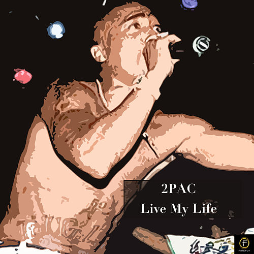 2pac, Live My Life by 2Pac