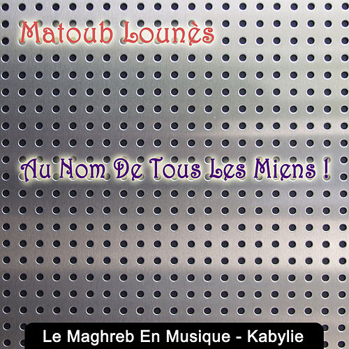 Le Maghreb en musique, Kabylie, Au nom de tous les miens by Lounes Matoub