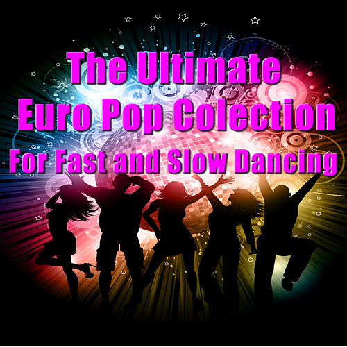 The Ultimate Collection of Euro Pop for Fast and Slow Dancing von Various Artists