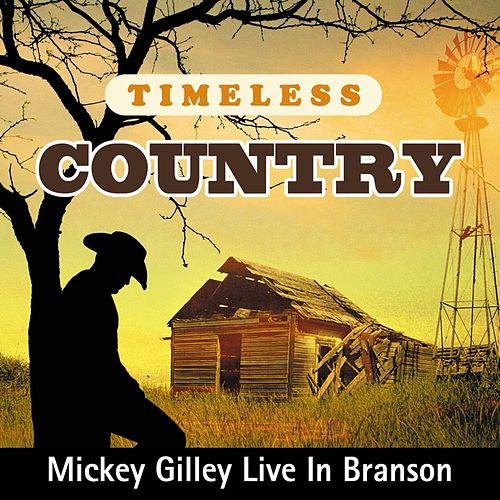 Timeless Country: Mickey Gilley Live In Branson by Mickey Gilley