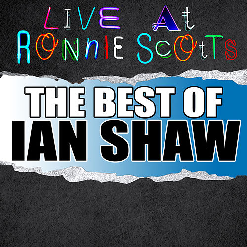 Live At Ronnie Scott's: The Best of Ian Shaw by Ian Shaw