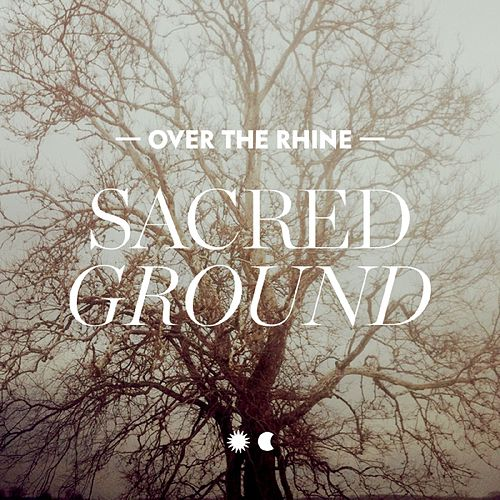 Sacred Ground - Single by Over the Rhine