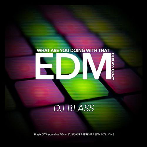 What Are You Doing with That Edm DJ Blass Crazy de DJ Blass