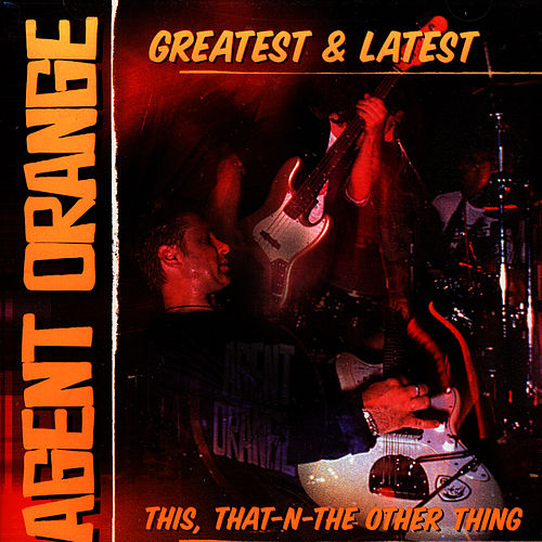 Greatest & Latest: This, That-N-The Other Thing by Agent Orange