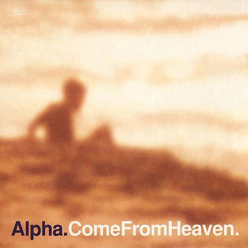 Come From Heaven von Alpha