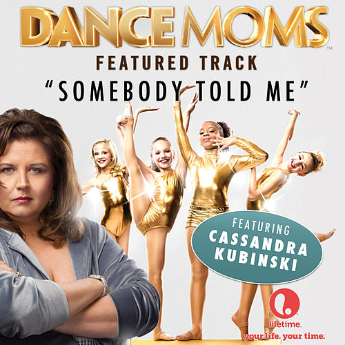 Somebody Told Me (From 'Dance Moms') - Single de Cassandra Kubinski