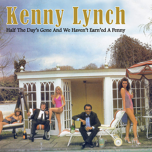 Half The Day's Gone And We Haven't Earned A Penny by Kenny Lynch