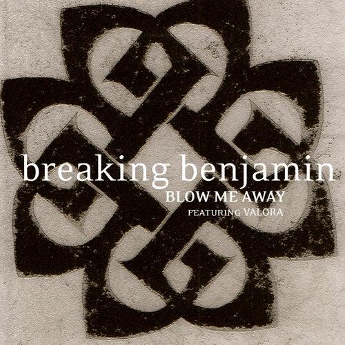 Blow Me Away - Featuring Valora by Breaking Benjamin