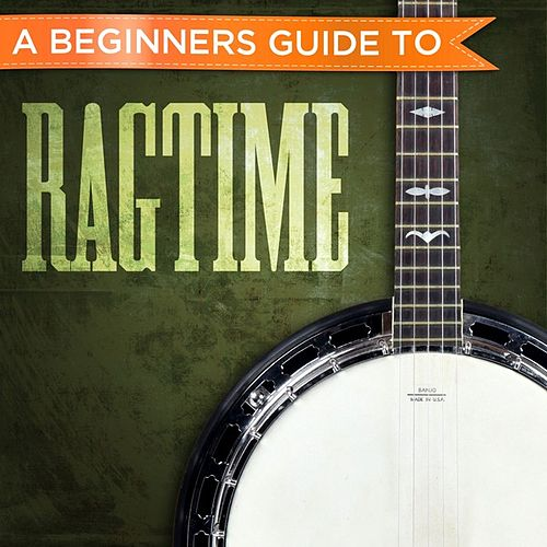 A Beginners Guide to: Ragtime de Various Artists