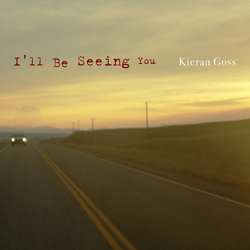 I'll Be Seeing You de Kieran Goss
