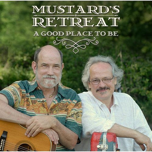 A Good Place to Be by Mustard's Retreat