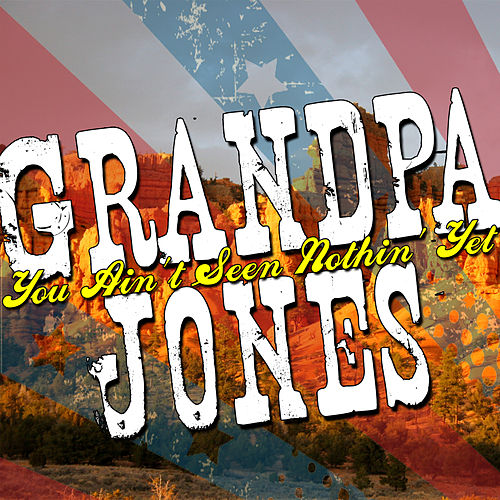 You Ain't Seen Nothin' Yet von Grandpa Jones