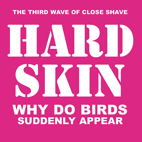 Why Do Birds Suddenly Appear de Hard Skin