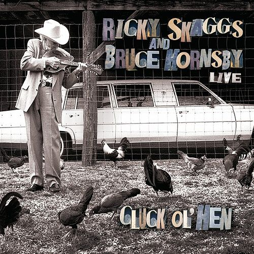 Ricky Skaggs and Bruce Hornsby: Cluck Ol' Hen (Live) by Ricky Skaggs